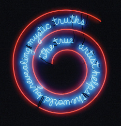 "The True Artist Helps the World by Revealing Mystic Truths - Bruce Nauman, 1967 (Neon with glass tubing suspension frame, 4' 11"" high.)"