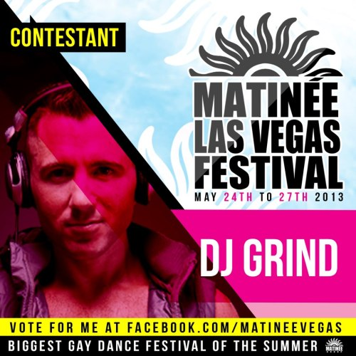 @DJGrind - A Good Friend & Amazing DJ Needs Your Help To Win To Matinee Las Vegas DJ Contest  Just click the photo above to be taken to Facebook where you can vote by Liking and Sharing the post on facebook.   PS Check out his new April Podcast, its amazing!