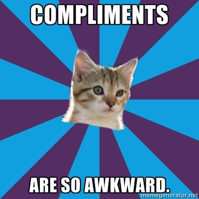 autistickitten:  Compliments are so awkward.