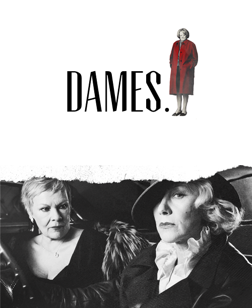 FAKE FILM MEME → judi dench, helen mirren, and maggie smith in some sort of noir-esque thing.   judi dench and helen mirren are detectives or something. the important thing here is that maggie smith is the disgruntled kingpin and they send threats back and forth to each other via vulgar embroidery.   Hollywood, if you don't make this, you are dead to me.