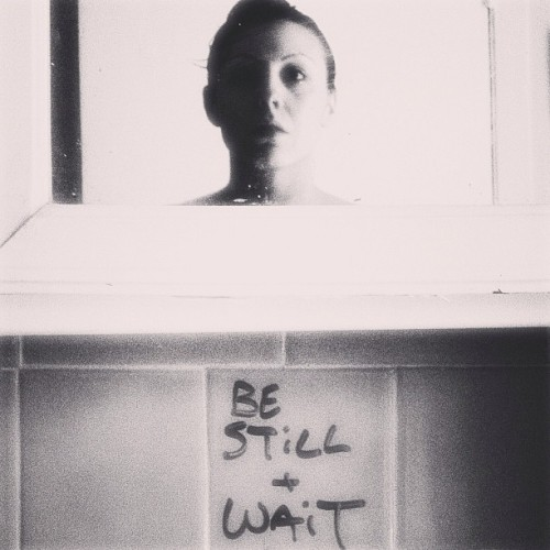 Be still.  Take heart.  And wait.