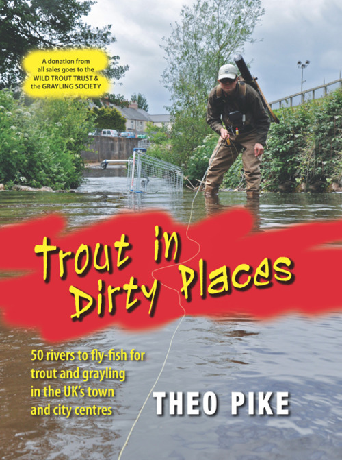 Why, I like trout in dirty places…Dirty, filthy, nasty places