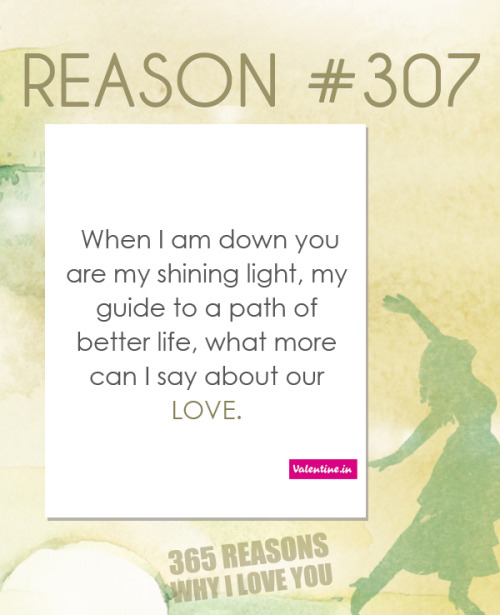 valentineindia:  When I am down you are my shining light, my guide to a path of better life, what more can I say about our love.