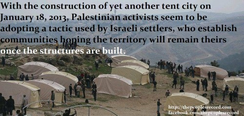 Palestinian activists have set up another protest camp in the West Bank to demonstrate against what they say is an Israeli land grab.January 18, 2013  They say they set up a mosque and several tents Friday in the village of Beit Iksa near Jerusalem. The move comes a week after Palestinian activists set up a similar camp in a strategic West Bank corridor known as E-1 where Israel said it would build a large settlement. The activists were evacuated a day later. In a statement, activists said they were securing land from Israel. The Israeli military said soldiers were monitoring the area to prevent disturbances. The Palestinian activists seem to be adopting a tactic used by Israeli settlers, who establish communities hoping the territory will remain theirs once structures are built. Source