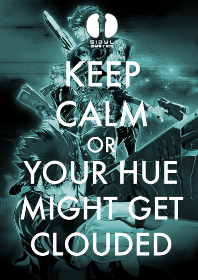 "Sybil System states that keep calm or your hue might get clouded! credit me ""Littleteashi"" as a Psycho-Pass fan."