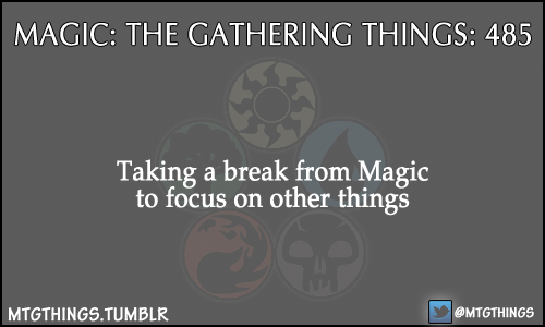 Taking a break from Magic to focus on other things