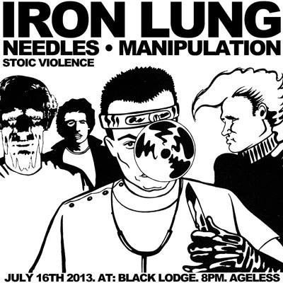 Tuesday, July 16  IRON LUNG NEEDLES MANIPULATION STOIC VIOLENCE @Black Lodge