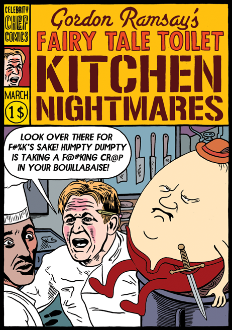mkupperman:  Gordon Ramsay's Fairytale Toilet Kitchen Nightmares.