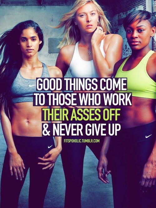 Good things come to those who work their asses off and never give up | via Facebook on @weheartit.com - http://whrt.it/182eySH