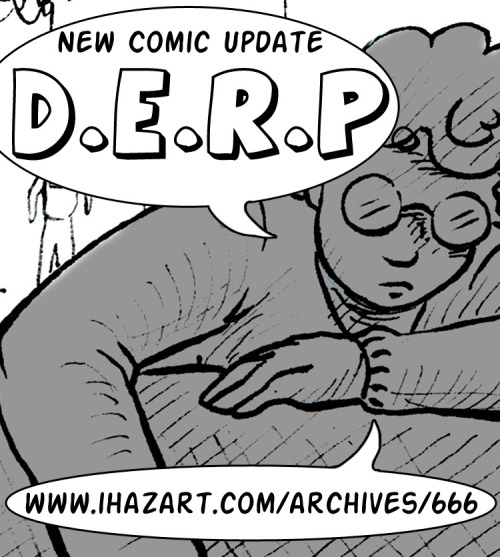 If you haven't seen it already there is a new Update for the web-comic D.E.R.P. over at http://ihazart.com/archives/666