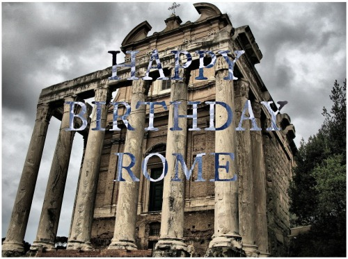 rrriordan:  Happy Birthday, Rome! archaeology:  April 21, 753 BCE is the traditional date of the founding of Rome, according to Livy. Auguri, Roma!