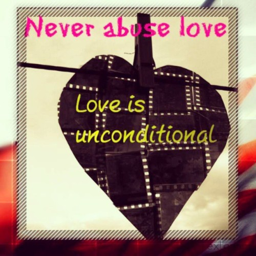 #love #life #people #unconditional #abuse