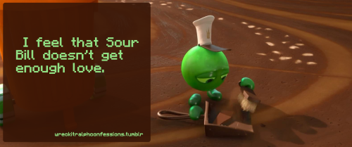 wreckitralphconfessions:   I feel that Sour Bill doesn't get enough love.    ((OOC: Agreed :)!!))