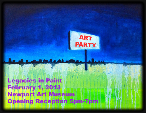 OPENING RECEPTION a.k.a. an art party! LEGACIES IN PAINT exhibition is now open to the public at the Newport Art Museum.   Go view some art! See you Friday Feb 1.