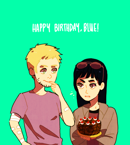 I am a few hours late, but happy birthday Blue! Thank you for existing. I love your drawings ALL OF THEM. I hope you had a nice day okey bye.