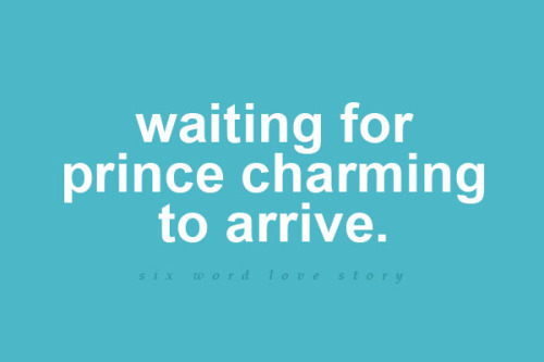 Waiting for prince charming to arrive.