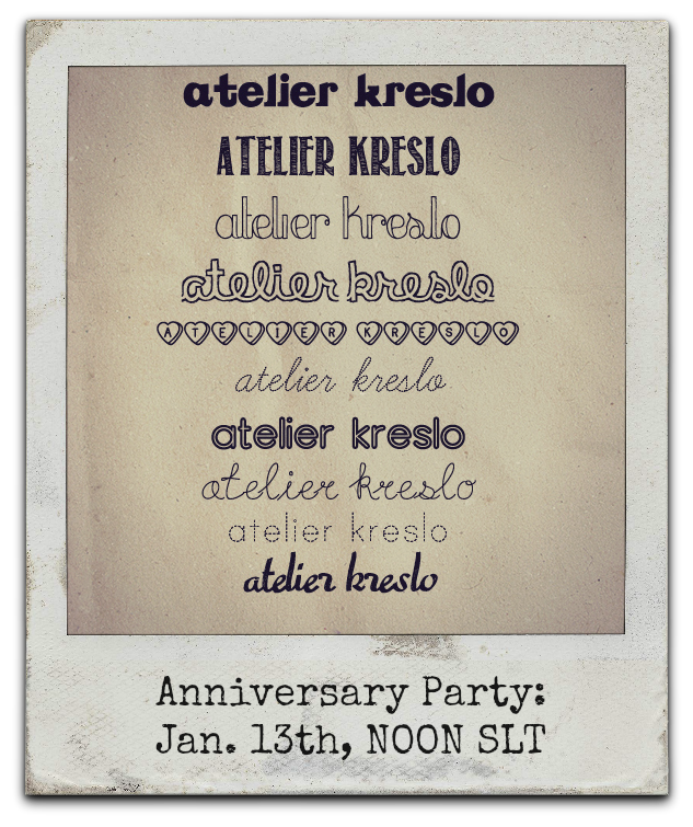 This Sunday, January 13th Atelier Kreslo turns one! To celebrate it we're inviting all of you to a party at NOON SLT. Come and check out our new chair collection (created by Nalena Fairey and Flutter Memel), meet some of the creators and grab sweet little gift made by Rose (Naminaeko). See you there! Atelier Kreslo Team http://www.flickr.com/photos/72989229@N06/http://atelierkreslo.tumblr.com/http://www.plurk.com/atelierkreslo