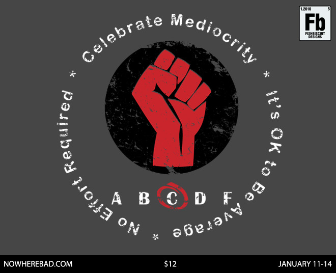 """Celebrate Mediocrity"" t-shirt for sale January 11-14 at NowhereBad.com. http://www.nowherebad.com/"