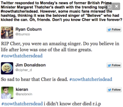"Twidiots: #NowThatcherIsDead or #NowThatCHERisDead? [Click for more] ""If I Could Turn Back Time"" I would learn how to read."