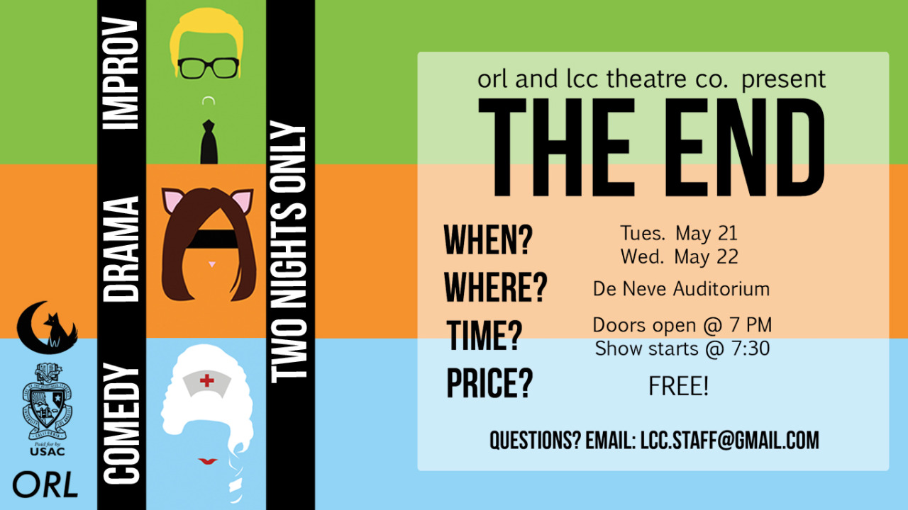 hi-mav:  lcctheatre:  LCC PRESENTS: THE END  When: Tonight and Tomorrow Night Where: De Neve AuditoriumTime: Doors at 7. Show starts at 7:30.Admission: Absolutely FREE.For more info, follow the link to our Facebook event page:https://www.facebook.com/events/447871735302174/?ref=ts&fref=ts We hope to see you there! :D  (Posted on 5-21-13 at 2:14AM)  You know where I'll be tonight.  ;)  I'll be there in spirit…