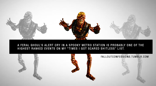 """A feral ghoul's alert cry in a spooky metro station is probably one of the highest ranked events on my ""times I got scared shitless"" list."" Fallout Confessions"