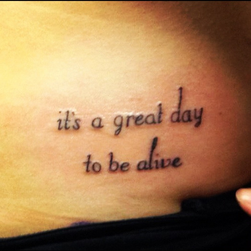 "fuckyeahtattoos:  This is my second tattoo. The song ""It's a Great Day to be Alive"" by Travis Tritt is one of my favorites and I sing it everyday. My tattoo is a great reminder that every day is a blessing. I got this done by Bill Rocha at Congress St. Tattoos in Portsmouth, NH."