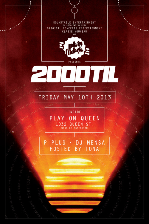 2000 TIL Friday May 10th 2013 @ Play Fridays Play on Queen - 1032 Queen St W6 Years of 2000 TIL returns this Friday! IT'S OUR TIME, OUR MUSIC so let's keep it movin for another 6 years! Settling in the hottest new venue and supported by a strong new team and veteran talent, Play Fridays is proud to announce 2000 Til is back!Play on Queen - 1032 Queen St WMusic: 2000 and beyond. DJ P-PLUSDJ MENSAHosted By: TONA For Bottle Service/Guest List Contact: classenouveau@gmail.com