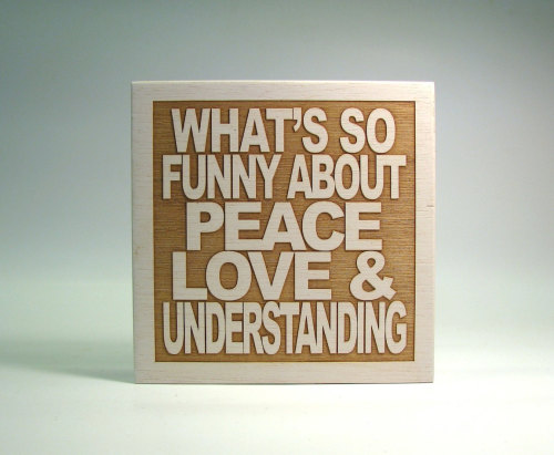 """What's So Funny About Peace, Love & Understanding?"", Elvis Costello   from: http://www.etsy.com/listing/115260406/elvis-costello-music-lyric-art-whats-so?ref=sr_gallery_39&ga_search_query=elvis+costello&ga_view_type=gallery&ga_ship_to=US&ga_ref=auto3&ga_search_type=all"