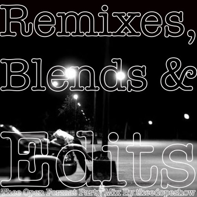 Listen to this new mix. http://www.mixcrate.com/theedopeshow/remixes-blends-and-edits-thee-open-format-party-mix-276352