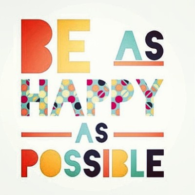 Be as #happy as possible. (always)