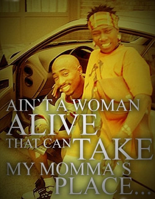 hiphopfightsback:  Tupac said it best.. Hope you had a happy mothers day.