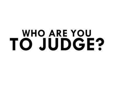 Don't judge me just because i sin differently than you. Remember, your Beliefs don't make you a better person, your behavior does…So who are you to judge?