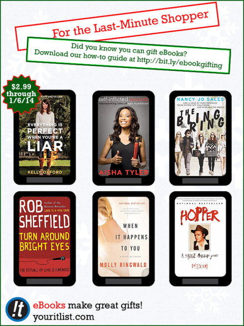 """itbooks:  Put off some of your holiday shopping until the last minute? Did you know that you can send someone a specific eBook as a gift? We put together a handy guide to eBook gifting that you can download here, and to get you started, here are our suggestions for books that will please even the pickiest readers on your list. Everything is Perfect When You're a Liar by Kelly Oxford The funniest mom on Twitter plunges you headlong into her life in her first book. Self-Inflicted Wounds by Aisha Tyler Comedian, host of top ranked podcast """"Girl on Guy"""", and co-host of CBS's The Talk, Aisha Tyler shares stories of moments when she has wreaked havoc on her own life, and what she has learned in doing so. The Bling Ring by Nancy Jo Sales In time for the 2013 film The Bling Ring directed by Sophia Coppola and starring Emma Watson: a minute by minute exposé of the exploits of the infamous Hollywood """"Bling Ring""""—a band of beautiful, privileged teenagers who were caught breaking into celebrity mansions and stealing millions of dollars worth of valuables. Turn Around Bright Eyes by Rob Sheffield Bestselling author of Love is a Mix Tape and Talking to Girls About Duran Duran returns with his newest, and sweetest, book about the intersection of love and music in our lives. When It Happens to You by Molly Ringwald Tales of love, loss, and betrayal are at the heart of the debut story collection from the film icon. Hopper by Tom Folsom A rollicking biography of Dennis Hopper, the actor, activist, artist, and wild man who died in May 29, 2010. As unconventional a biography as Dennis was a man, Hopper charts his roller coaster life and career, through the lens of the landscape of American popular culture. See all of our 2013 gift guide suggestions here!"""