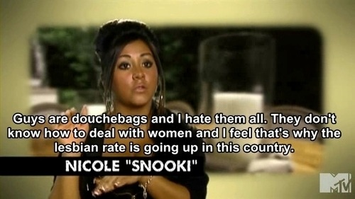 catiyez:  Smartest thing Snooki has said all her life!