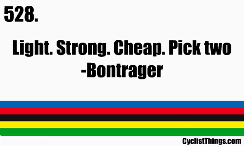 Light. Strong. Cheap. Pick two. -Bontrager