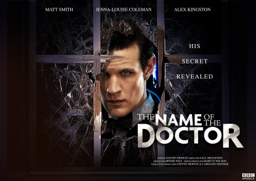 doctorwho:  The name of the 8th Episode of the current season of Doctor Who has been revealed:  The Name of The Doctor  Starring Matt Smith, Jenna Louise Coleman, and Alex Kingston