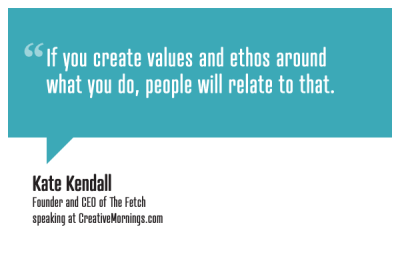"creativemornings:  ""If you create values and ethos around what you do, people will relate to that.""  Kate Kendall, Founder and CEO of The Fetch speaking at CreativeMornings/Melbourne(*watch the talk)"