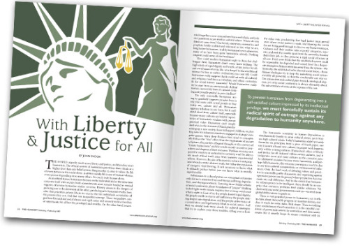 """The world urgently needs more liberty and justice, and therefore more humanism. The ethical system of humanism prioritizes these ideals at a higher level than any belief system that precedes it, since it values the life of every person in this world alone. And this worldly life is one of mutual reliance, every person depending on so many others. No one is truly human alone."" — John Shook, With Liberty & Justice for All"