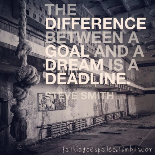The difference between a goal and a dream is a deadline. -Steve Smith #fatkidgoespaleo #paleo #paleodiet #paleohunt #paleolifestyle #primal #eatclean #cleaneating #inspiration #motivation #igfitness #instagood #instahealth #workout #instafood #instadaily #instagramfitness #nutritionable #hashtagpaleo