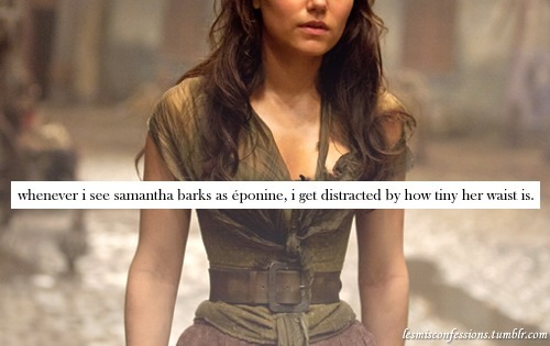 mdblondie96:  Whenever I see Samantha barks as eponine, I get distracted by how tiny her waist is  Very much so