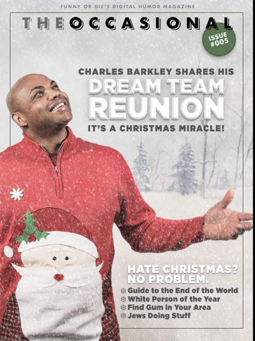 Funny Or Die's The Occasional: NEW ISSUE! Charles Barkley graces the cover of the new issue of our interactive magazine! Download The Occasional for iPad and iPhone now to revel in its full glory. It's a home run! Also, inside: Adam McKay's 'Guide to the End of the World' A Christmas Card from Reggie Watts Exclusive new episode of Bestie x Bestie w/ Jenny Slate & Gabe Liedman