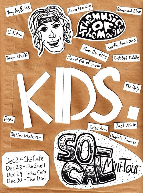 KIDS. SO-CAL MINI TOUR  We are happy to be back in action and playing for you. Check out the dates below: December 27th - San Diego - The Che Cafe December 28th - Los Angeles - The Smell December 29th - Los Angeles - The Tribal Cafe December 30th - Temecula - The Dial  We are so stoked and hope you are as well! Download all of our music at: sandiegokids.bandcamp.com  Love, KIDS.  (Facebook Event) REPOST REBLOG // WHATEVER