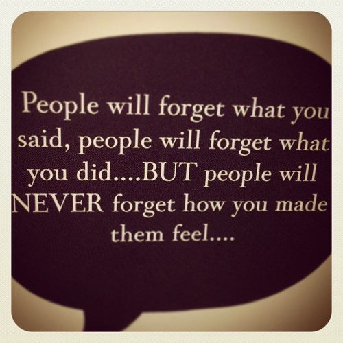 "#quote #truth ""People will never forget how you made them feel…"""