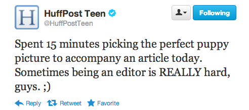 If I were the HuffPost Teen editor i'd just troll everyone all the time.