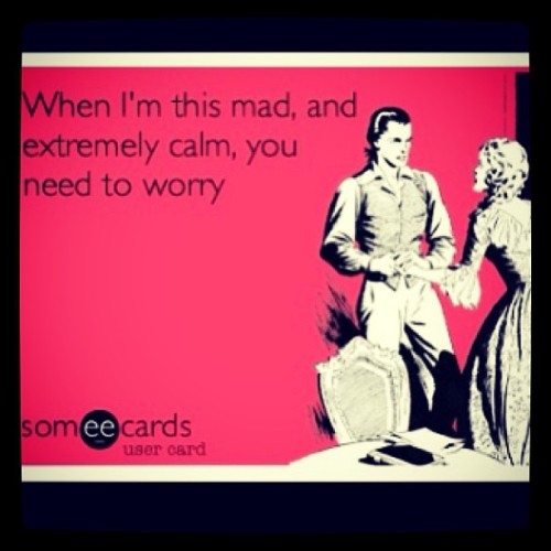 jsttrstgodgrl:  #extreme #calm #mad #worry #ijs #warning #anger #pissed #disclosure #fulldisclosure