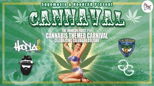 CANNAVAL - Denver, Co (April 15-20th) Hoodlab Colorado, Sage Masta, T.H. Seeds, and Grimey Gatsby have teamed up to bring Colorado the best week in 2013!!!!  - TheCANNAVAL will be up and running for the week of 4/20 in Denver. The OG's of the local scene have decided to bring together the cannabis industry for a week of games, rides, freak shows, music, networking, fun and more!!!!! With over 10,000 sq ft of outdoor and indoor space available. -  VIP packages, GA packages, and GA tickets   - Available @ http://cannaval.nightout.com  TICKETS