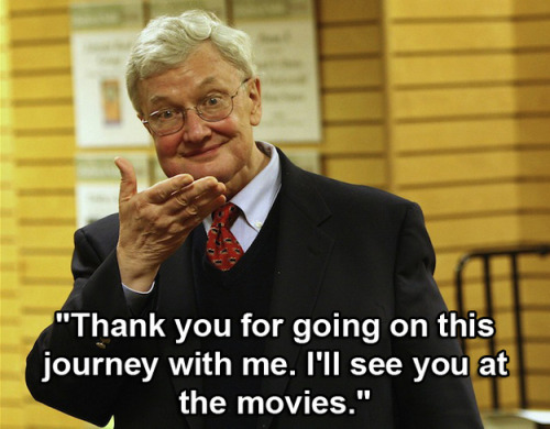 Farewell Ebert, may you rest in piece in that big movie theater in the sky along with Siskel.