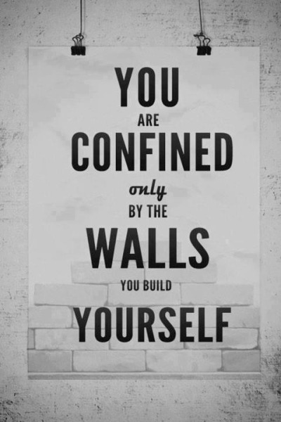 """You are confined only by the walls you build yourself""  YES!"