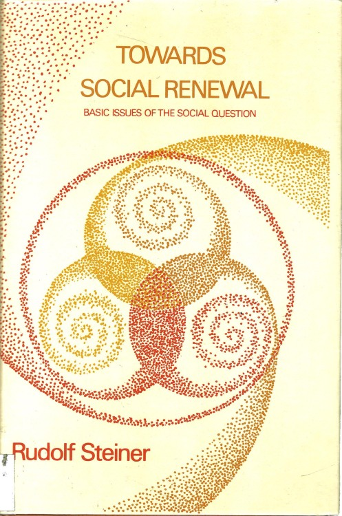 Towards social renewal : basic issues of the social question /  Rudolf Steiner ; translated by Frank Thomas Smith. Published: London : Rudolf Steiner Press, 1977.