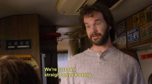 """Look, we're both straight. We're just two straight guys kissing…. Thinking about girls."" Raising Hope"